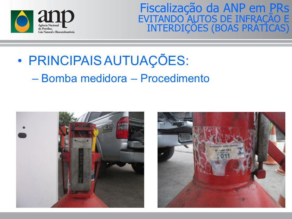 PRINCIPAIS AUTUAÇÕES: –Bomba medidora – Procedimento Fiscalização da ANP em PRs EVITANDO AUTOS DE INFRAÇÃO E INTERDIÇÕES (BOAS PRÁTICAS)