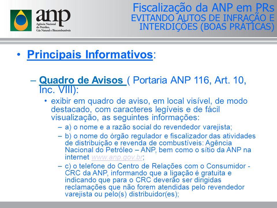 Principais Informativos: –Quadro de Avisos ( Portaria ANP 116, Art. 10, Inc. VIII): exibir em quadro de aviso, em local visível, de modo destacado, co