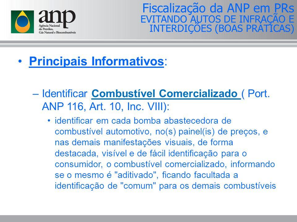 Principais Informativos: –Identificar Combustível Comercializado ( Port. ANP 116, Art. 10, Inc. VIII): identificar em cada bomba abastecedora de combu