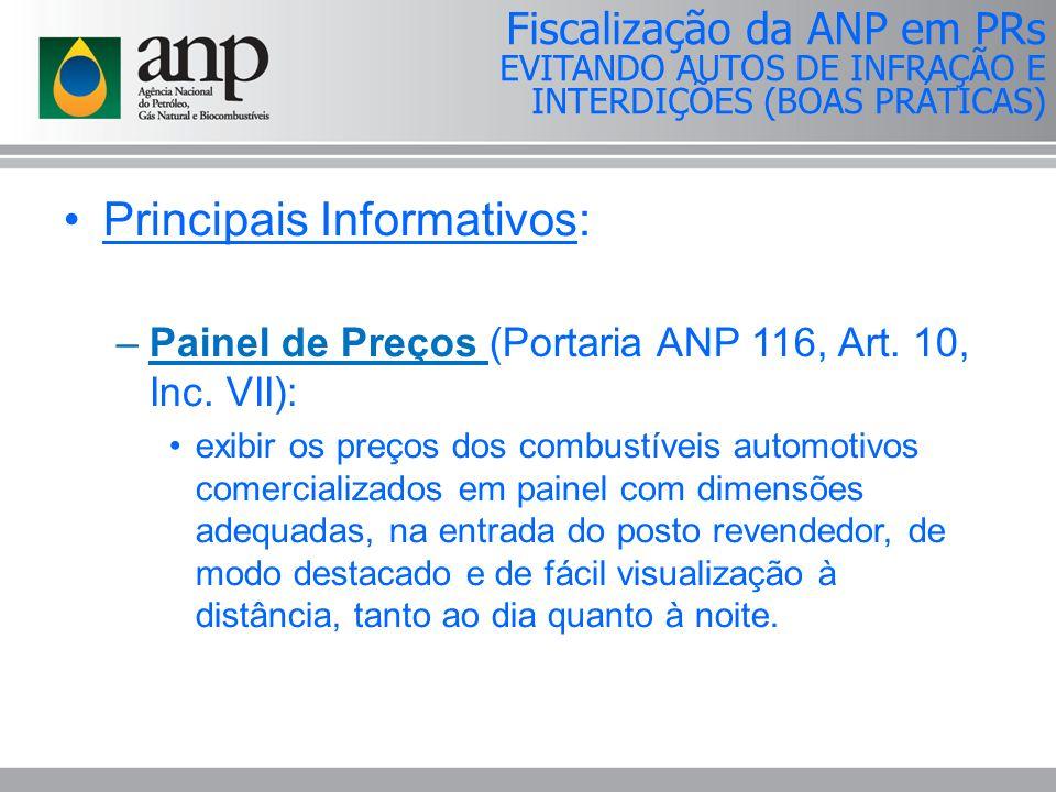 Principais Informativos: –Painel de Preços (Portaria ANP 116, Art. 10, Inc. VII): exibir os preços dos combustíveis automotivos comercializados em pai