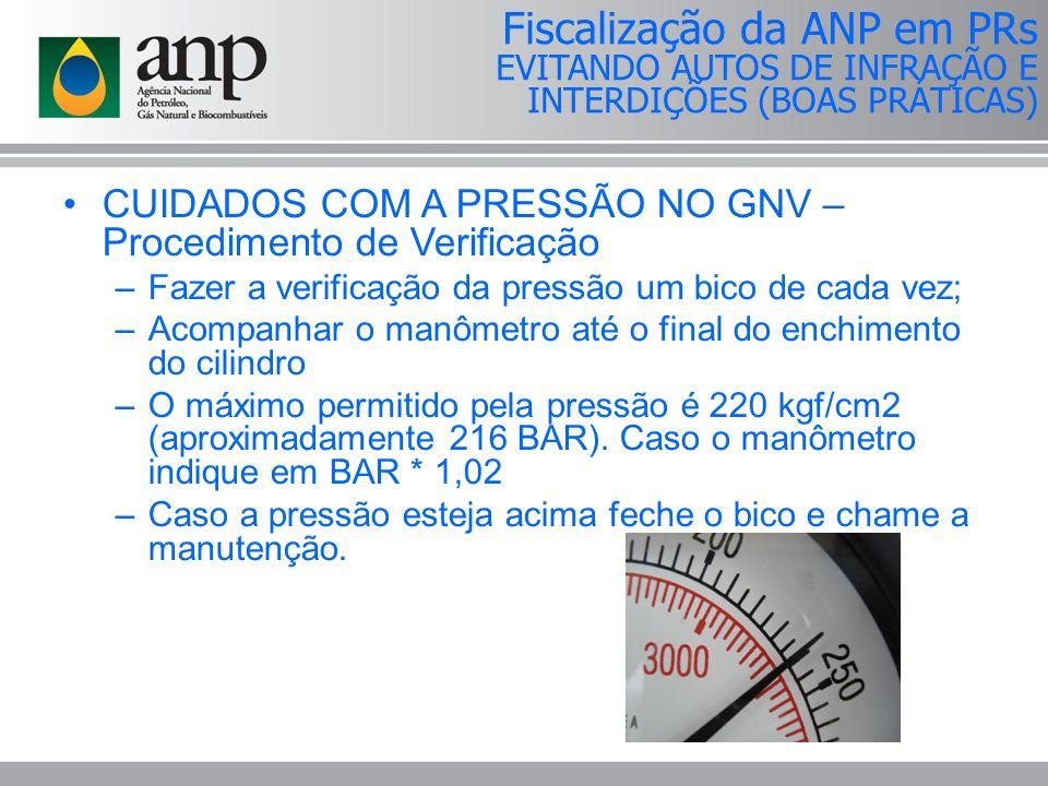 CUIDADOS COM A PRESSÃO NO GNV – Procedimento de Verificação –Fazer a verificação da pressão um bico de cada vez; –Acompanhar o manômetro até o final d