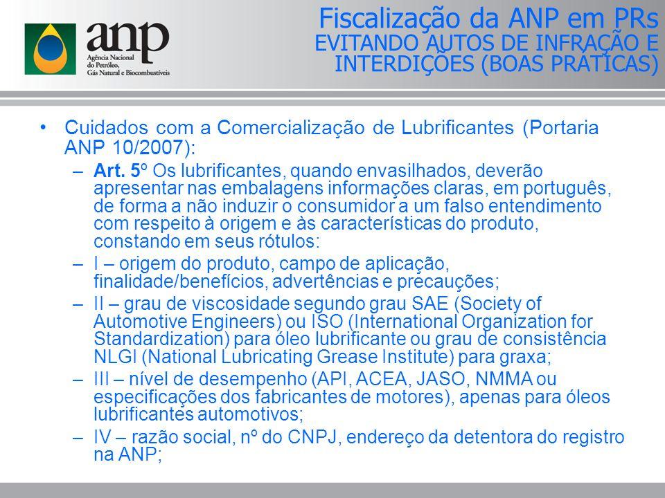 Cuidados com a Comercialização de Lubrificantes (Portaria ANP 10/2007): –Art. 5º Os lubrificantes, quando envasilhados, deverão apresentar nas embalag