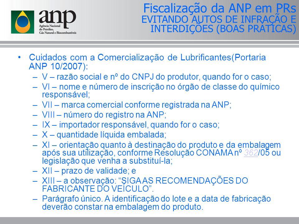 Cuidados com a Comercialização de Lubrificantes(Portaria ANP 10/2007): –V – razão social e nº do CNPJ do produtor, quando for o caso; –VI – nome e núm