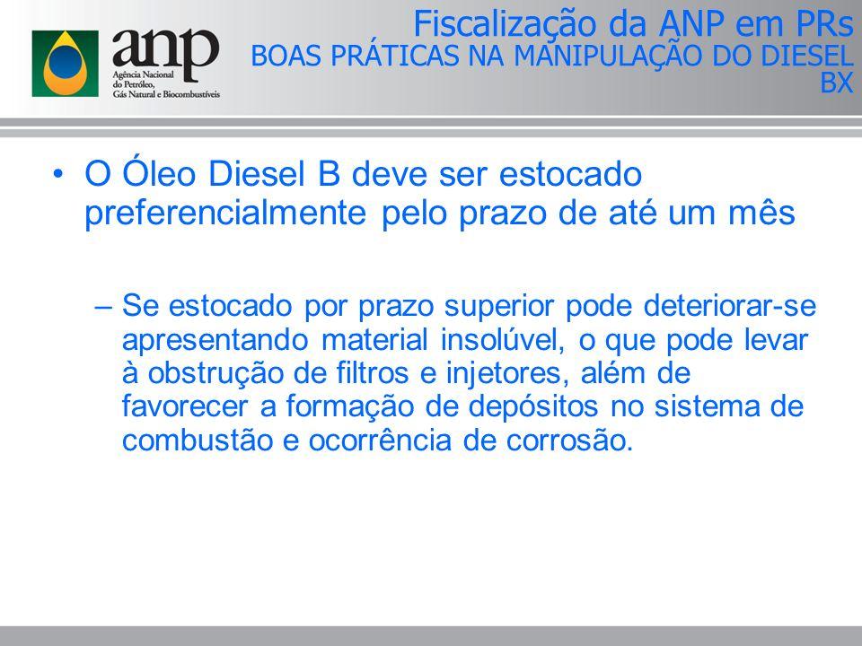 O Óleo Diesel B deve ser estocado preferencialmente pelo prazo de até um mês –Se estocado por prazo superior pode deteriorar-se apresentando material