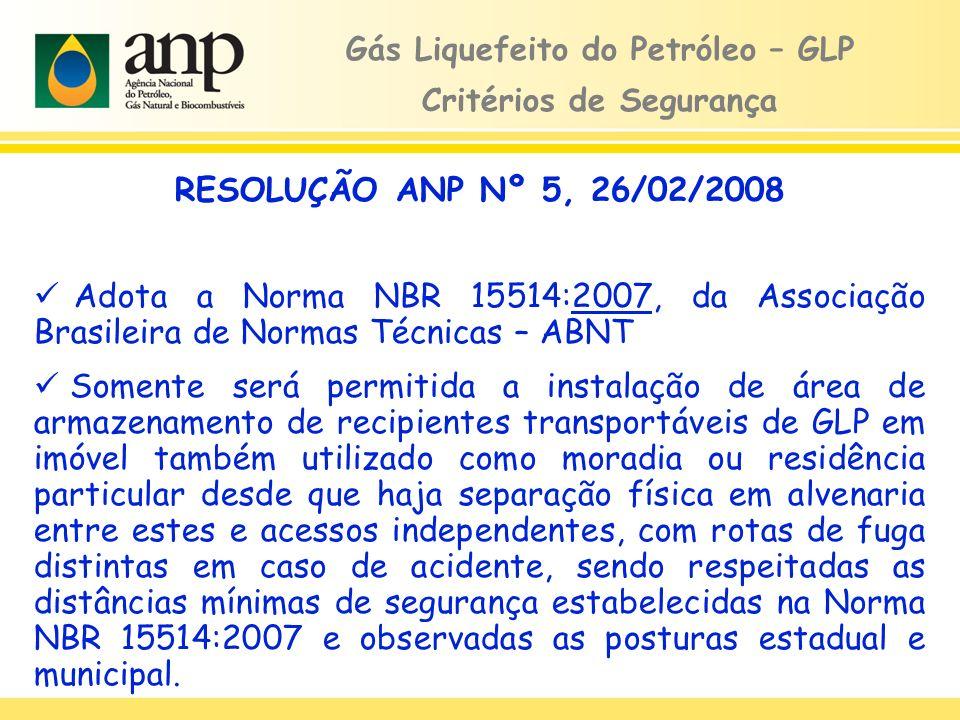 RESOLUÇÃO ANP Nº 5, 26/02/2008 Adota a Norma NBR 15514:2007, da Associação Brasileira de Normas Técnicas – ABNT Somente será permitida a instalação de