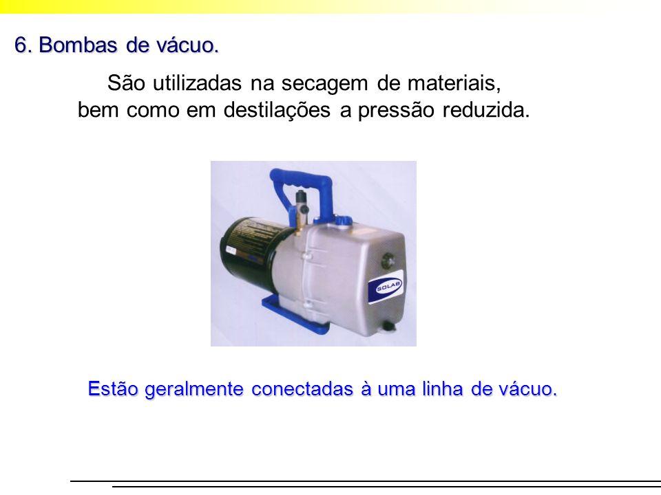 6. Bombas de vácuo. São utilizadas na secagem de materiais, bem como em destilações a pressão reduzida. Estão geralmente conectadas à uma linha de vác