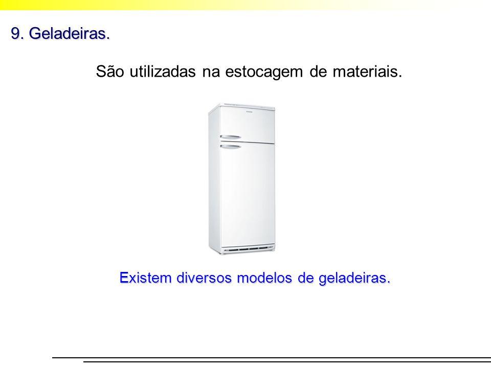 9. Geladeiras. São utilizadas na estocagem de materiais. Existem diversos modelos de geladeiras.