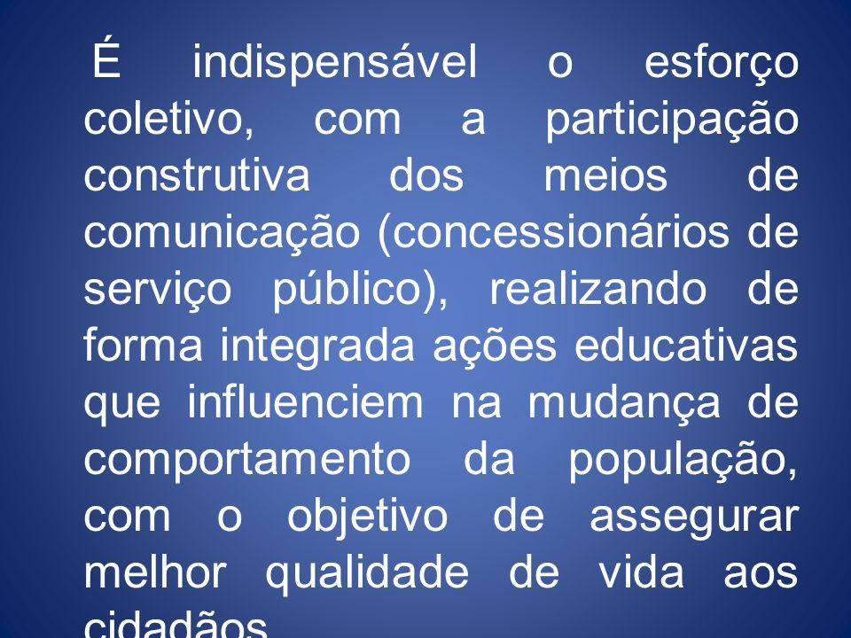 É indispensável o esforço coletivo, com a participação construtiva dos meios de comunicação (concessionários de serviço público), realizando de forma