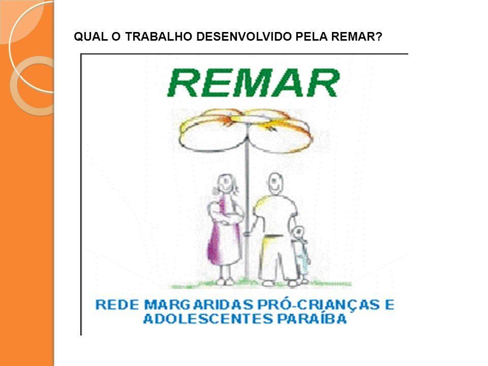 QUAL O TRABALHO DESENVOLVIDO PELA REMAR?