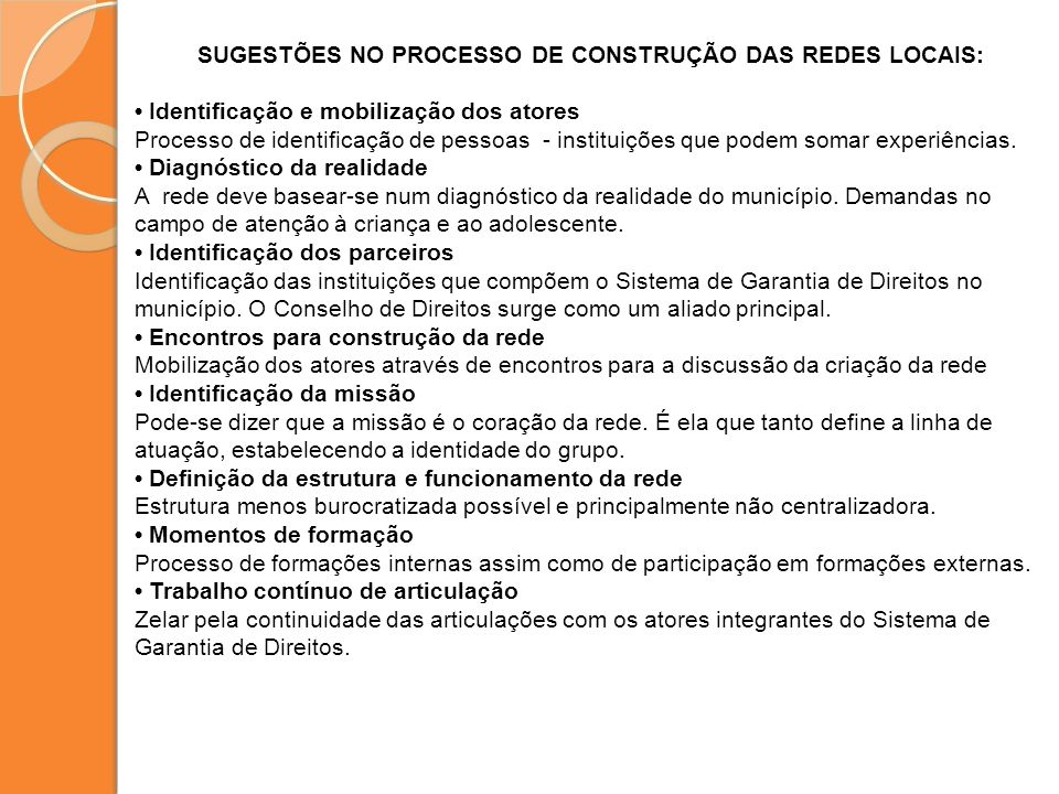 SUGESTÕES NO PROCESSO DE CONSTRUÇÃO DAS REDES LOCAIS: Identificação e mobilização dos atores Processo de identificação de pessoas - instituições que p
