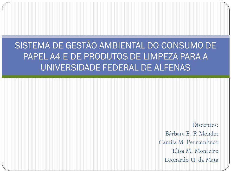 Discentes: Bárbara E. P. Mendes Camila M. Pernambuco Elisa M. Monteiro Leonardo U. da Mata SISTEMA DE GESTÃO AMBIENTAL DO CONSUMO DE PAPEL A4 E DE PRO