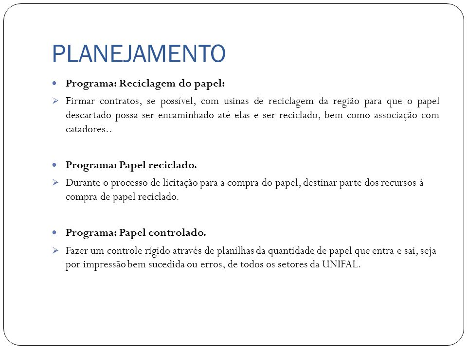 PLANEJAMENTO Programa: Reciclagem do papel: Firmar contratos, se possível, com usinas de reciclagem da região para que o papel descartado possa ser en