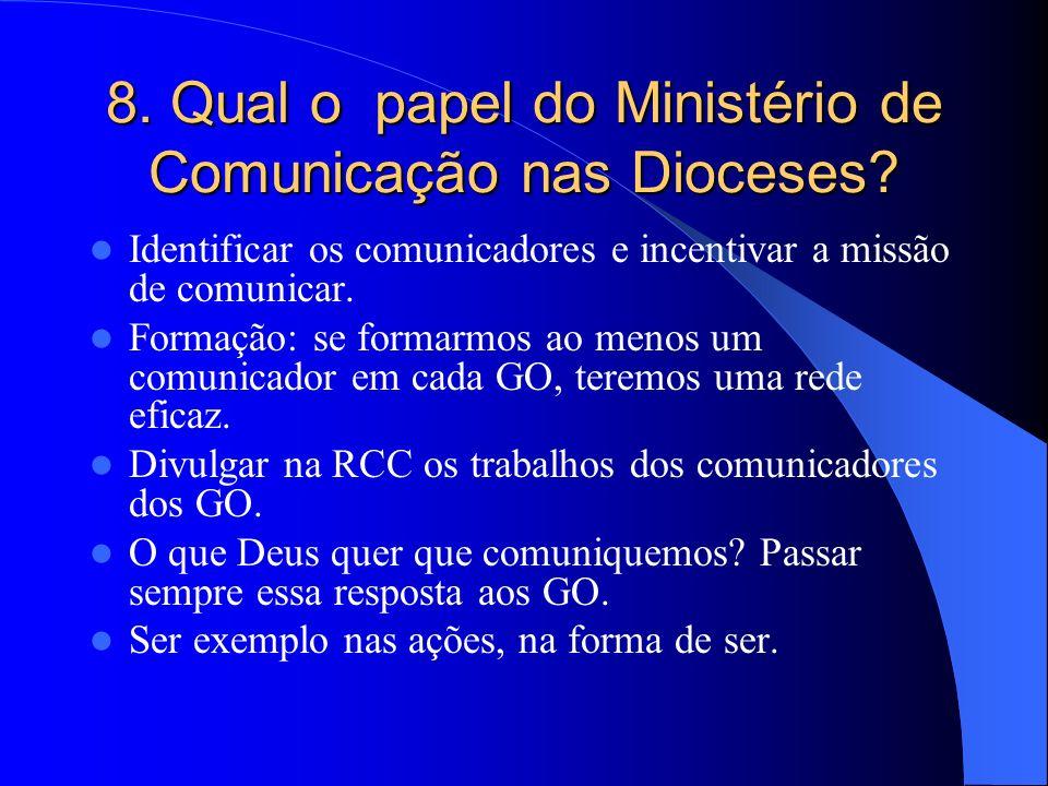 8. Qual o papel do Ministério de Comunicação nas Dioceses? Identificar os comunicadores e incentivar a missão de comunicar. Formação: se formarmos ao