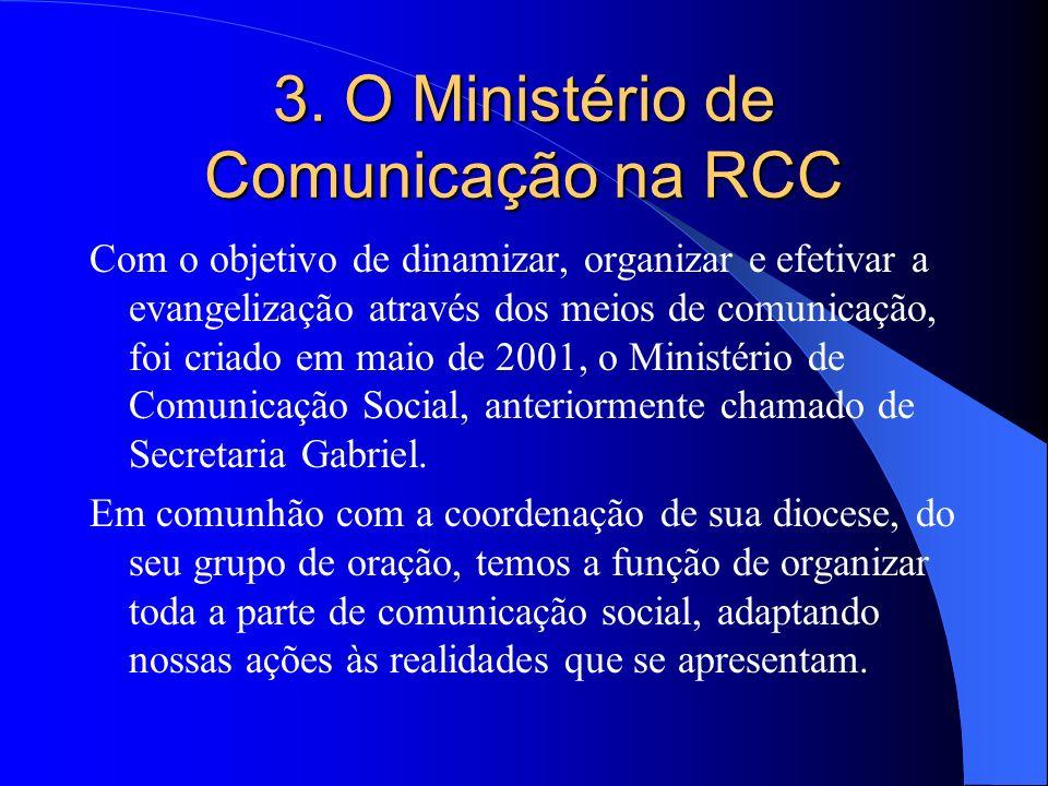 3. O Ministério de Comunicação na RCC Com o objetivo de dinamizar, organizar e efetivar a evangelização através dos meios de comunicação, foi criado e