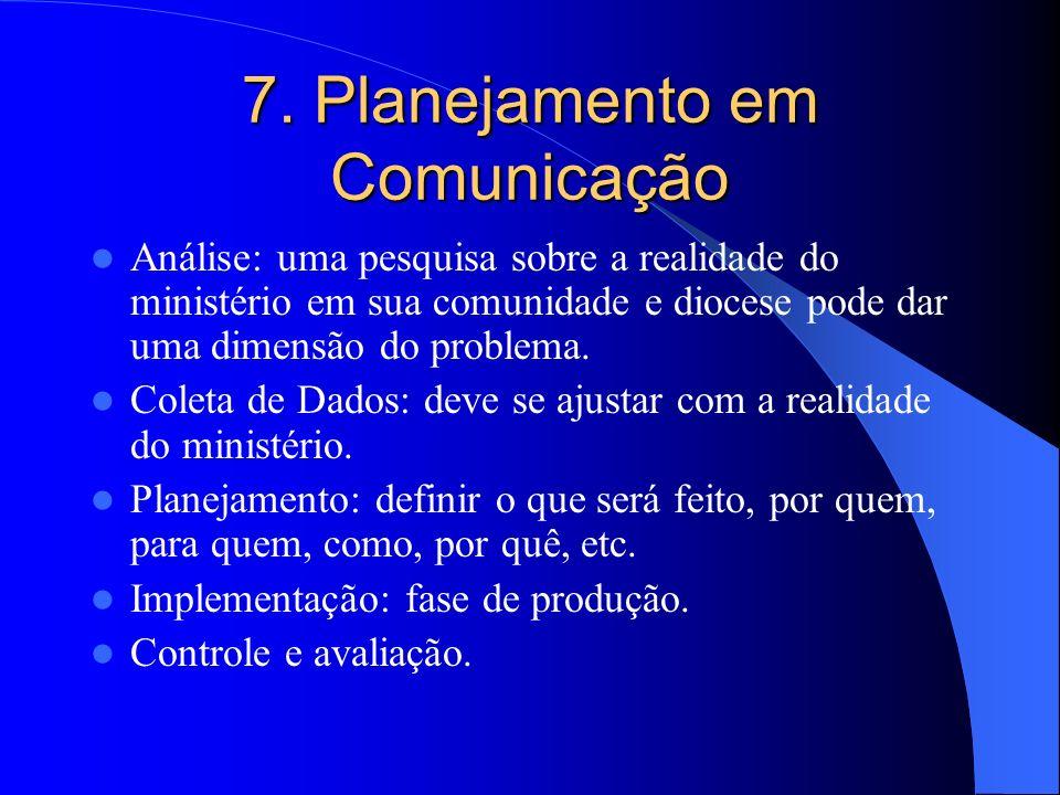 7. Planejamento em Comunicação Análise: uma pesquisa sobre a realidade do ministério em sua comunidade e diocese pode dar uma dimensão do problema. Co