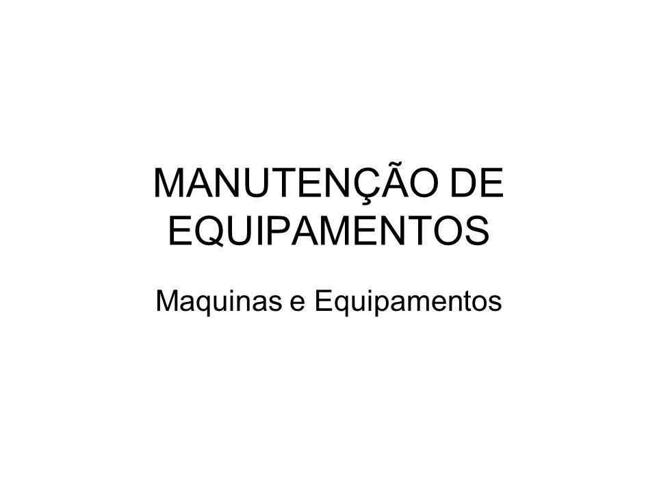 MANUTENÇÃO DE EQUIPAMENTOS Maquinas e Equipamentos