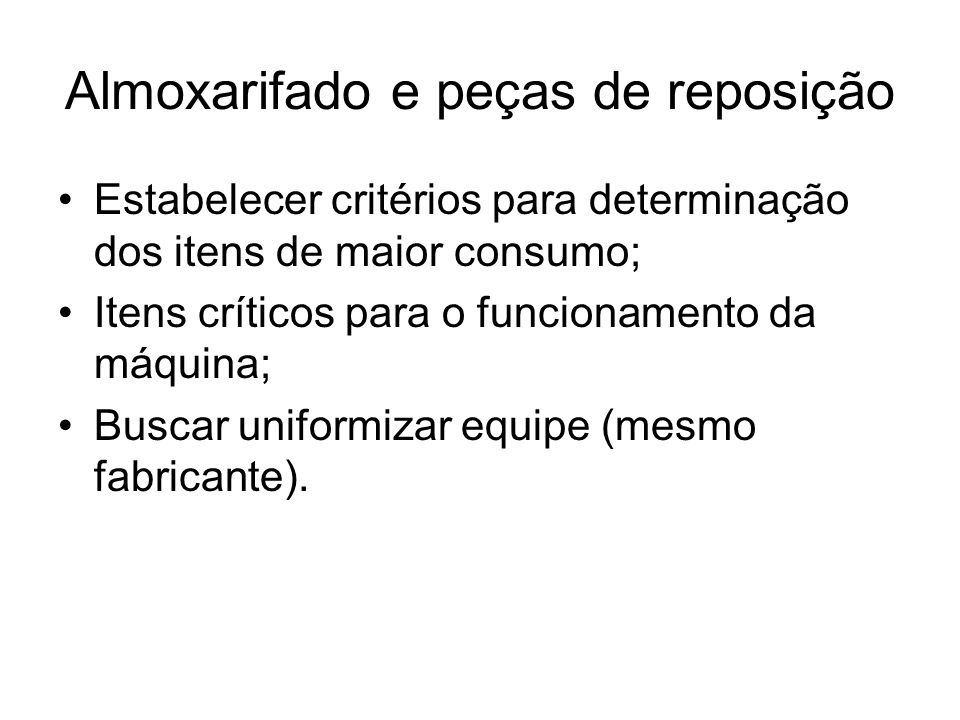 Almoxarifado e peças de reposição Estabelecer critérios para determinação dos itens de maior consumo; Itens críticos para o funcionamento da máquina;