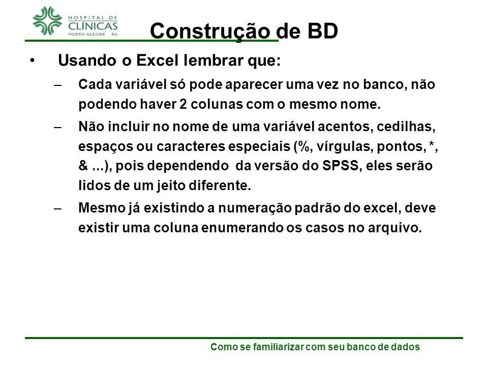 Como se familiarizar com seu banco de dados Construção de BD Usando o Excel lembrar que: –Para facilitar a digitação, algumas linhas e algumas colunas podem ficar fixas na planilha.