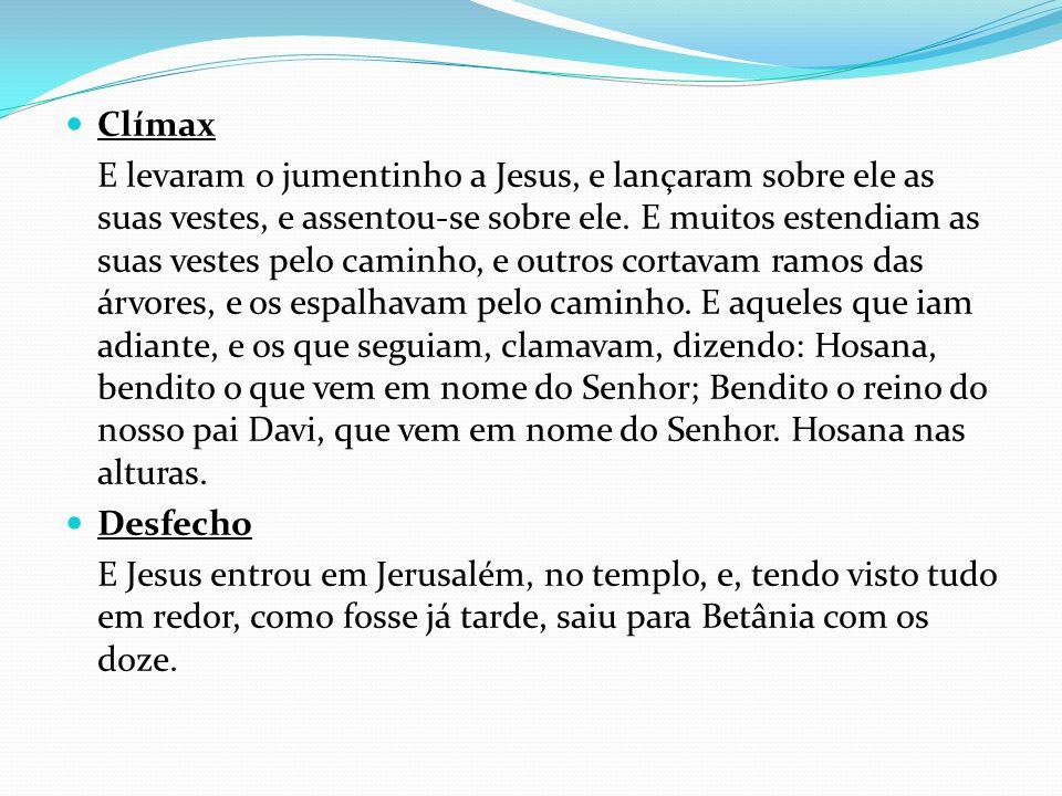 Clímax E levaram o jumentinho a Jesus, e lançaram sobre ele as suas vestes, e assentou-se sobre ele. E muitos estendiam as suas vestes pelo caminho, e