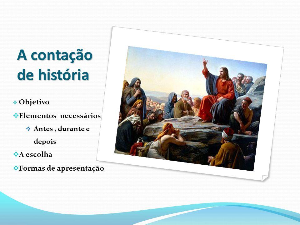 O Objetivo da contação de histórias na evangelização Ferramenta riquíssima, como condutora dos valores morais cristãos e do conhecimento espírita.