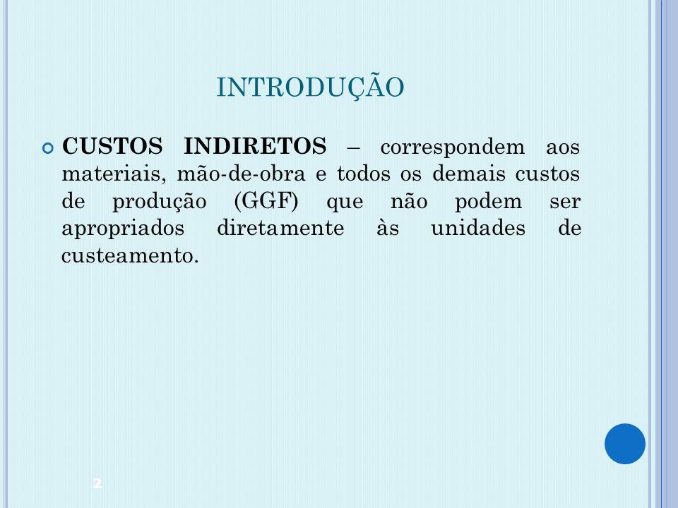 CUSTOS INDIRETOS DE FABRICAÇÃO E SEUS CRITÉRIOS DE RATEIO Professor José Corsino