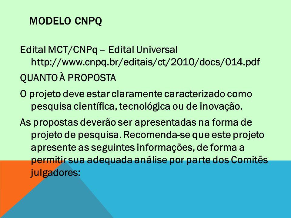 MODELO CNPQ Edital MCT/CNPq – Edital Universal http://www.cnpq.br/editais/ct/2010/docs/014.pdf QUANTO À PROPOSTA O projeto deve estar claramente carac