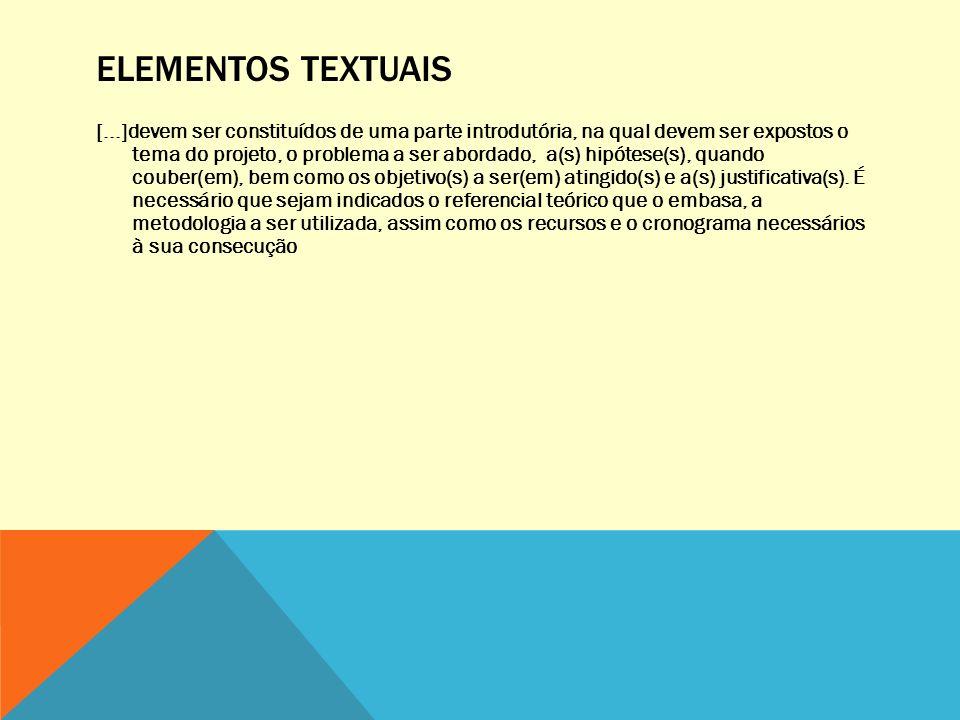 ELEMENTOS TEXTUAIS [...]devem ser constituídos de uma parte introdutória, na qual devem ser expostos o tema do projeto, o problema a ser abordado, a(s