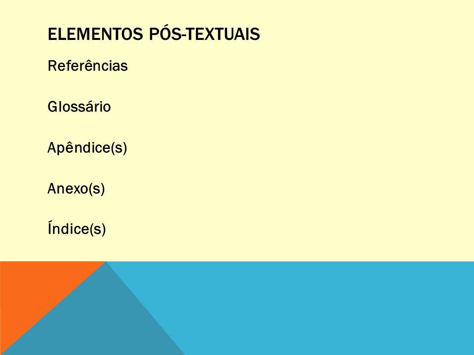 ELEMENTOS PÓS-TEXTUAIS Referências Glossário Apêndice(s) Anexo(s) Índice(s)