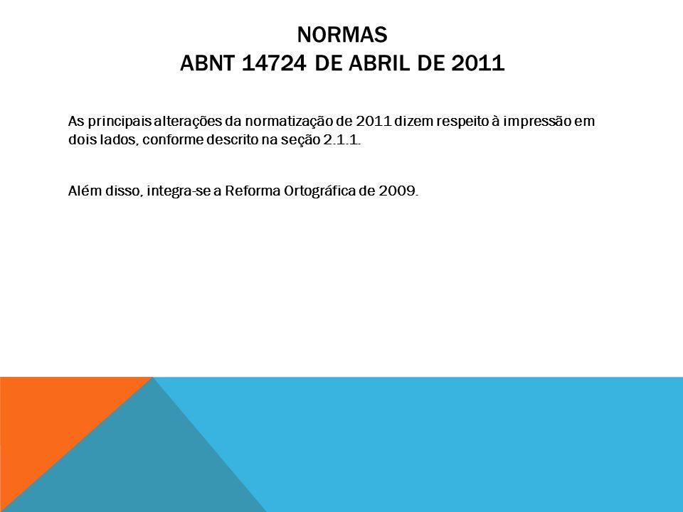 NORMAS ABNT 14724 DE ABRIL DE 2011 As principais alterações da normatização de 2011 dizem respeito à impressão em dois lados, conforme descrito na seç