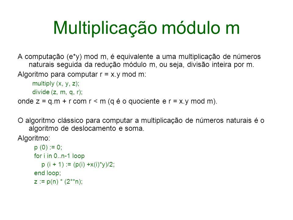 Multiplicação módulo m A computação (e*y) mod m, é equivalente a uma multiplicação de números naturais seguida da redução módulo m, ou seja, divisão i