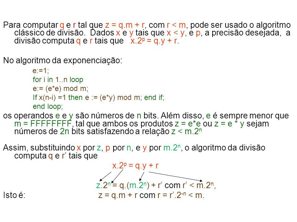 Para computar q e r tal que z = q.m + r, com r < m, pode ser usado o algoritmo clássico de divisão. Dados x e y tais que x < y, e p, a precisão deseja