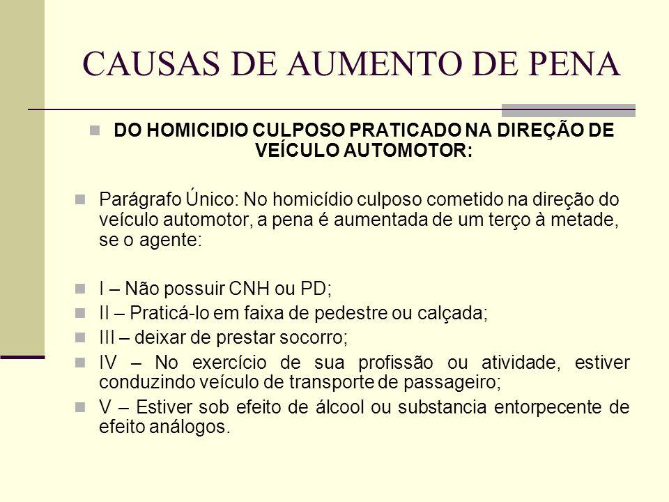 CAUSAS DE AUMENTO DE PENA DO HOMICIDIO CULPOSO PRATICADO NA DIREÇÃO DE VEÍCULO AUTOMOTOR: Parágrafo Único: No homicídio culposo cometido na direção do