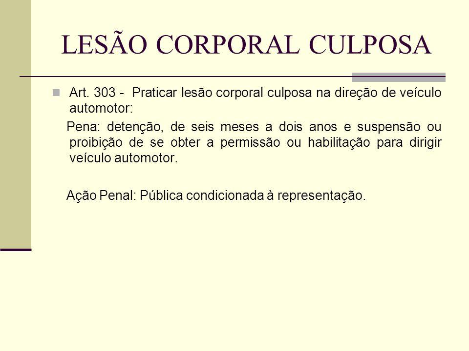 LESÃO CORPORAL CULPOSA Art. 303 - Praticar lesão corporal culposa na direção de veículo automotor: Pena: detenção, de seis meses a dois anos e suspens
