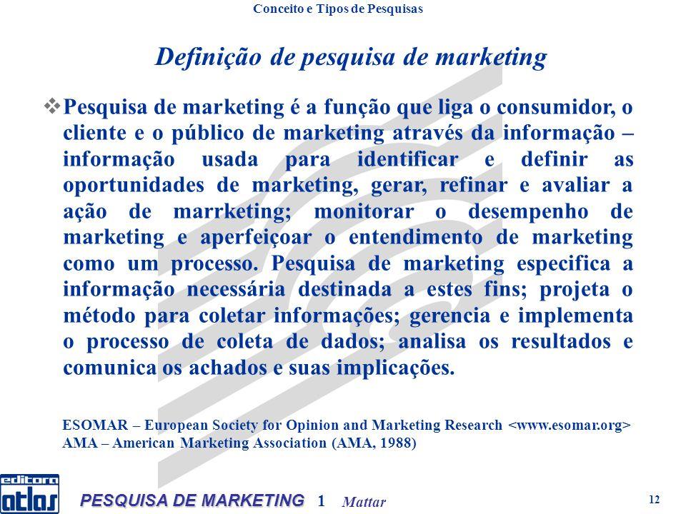 Mattar PESQUISA DE MARKETING 1 12 Definição de pesquisa de marketing Pesquisa de marketing é a função que liga o consumidor, o cliente e o público de