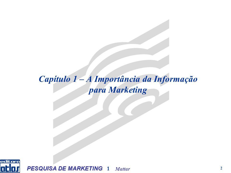 Mattar PESQUISA DE MARKETING 1 2 Capítulo 1 – A Importância da Informação para Marketing