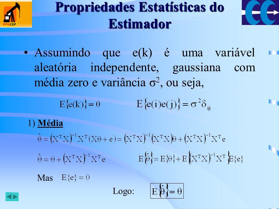 Propriedades Estatísticas do Estimador 2) Covariância Assim, Os elementos da diagonal de Ψ representam as variâncias de cada parâmetro que compõe o vetor de parâmetros θ