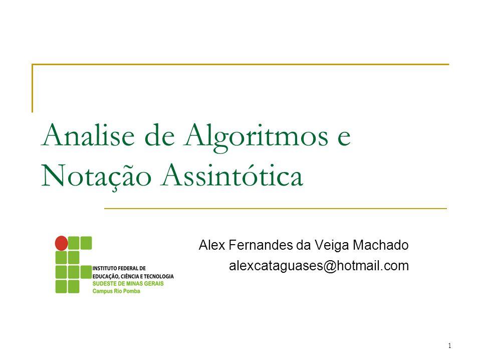 1 Analise de Algoritmos e Notação Assintótica Alex Fernandes da Veiga Machado alexcataguases@hotmail.com