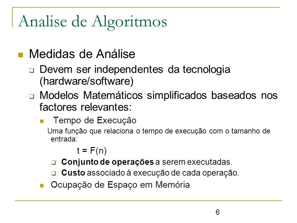 6 Medidas de Análise Devem ser independentes da tecnologia (hardware/software) Modelos Matemáticos simplificados baseados nos factores relevantes: Tem