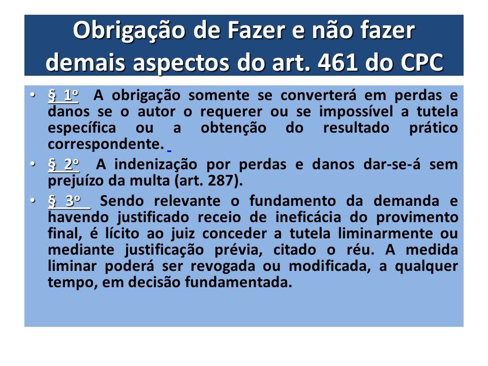 Obrigação de Fazer e não fazer demais aspectos do art. 461 do CPC § 1 o § 1 o A obrigação somente se converterá em perdas e danos se o autor o requere