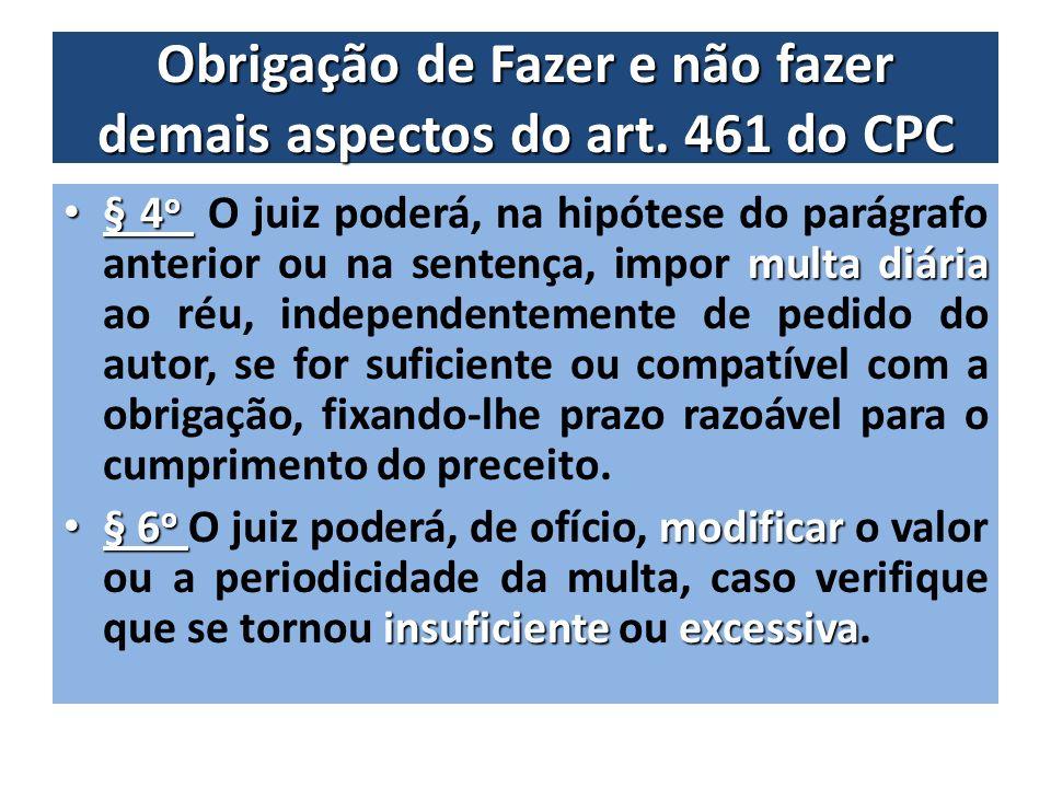 Obrigação de Fazer e não fazer demais aspectos do art. 461 do CPC § 4 o multa diária § 4 o O juiz poderá, na hipótese do parágrafo anterior ou na sent