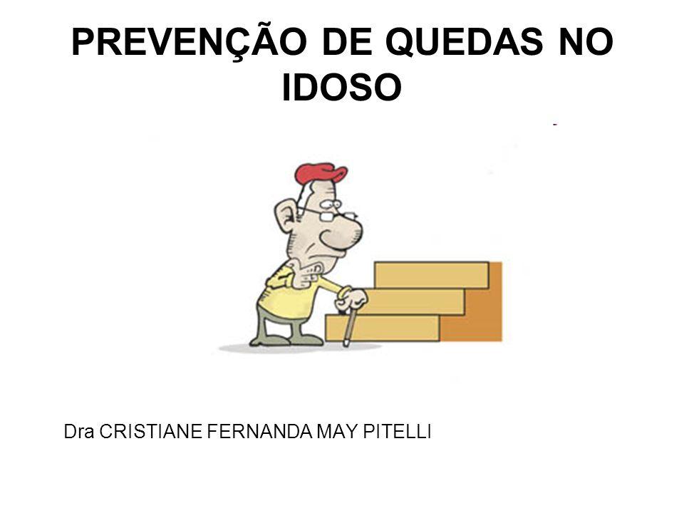 PREVENÇÃO DE QUEDAS NO IDOSO Dra CRISTIANE FERNANDA MAY PITELLI