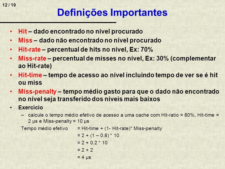 12 / 19 Definições Importantes Hit – dado encontrado no nível procurado Miss – dado não encontrado no nível procurado Hit-rate – percentual de hits no