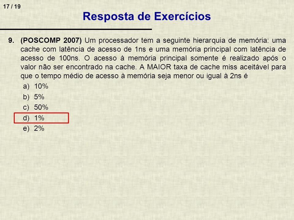 17 / 19 9.(POSCOMP 2007) Um processador tem a seguinte hierarquia de memória: uma cache com latência de acesso de 1ns e uma memória principal com latê