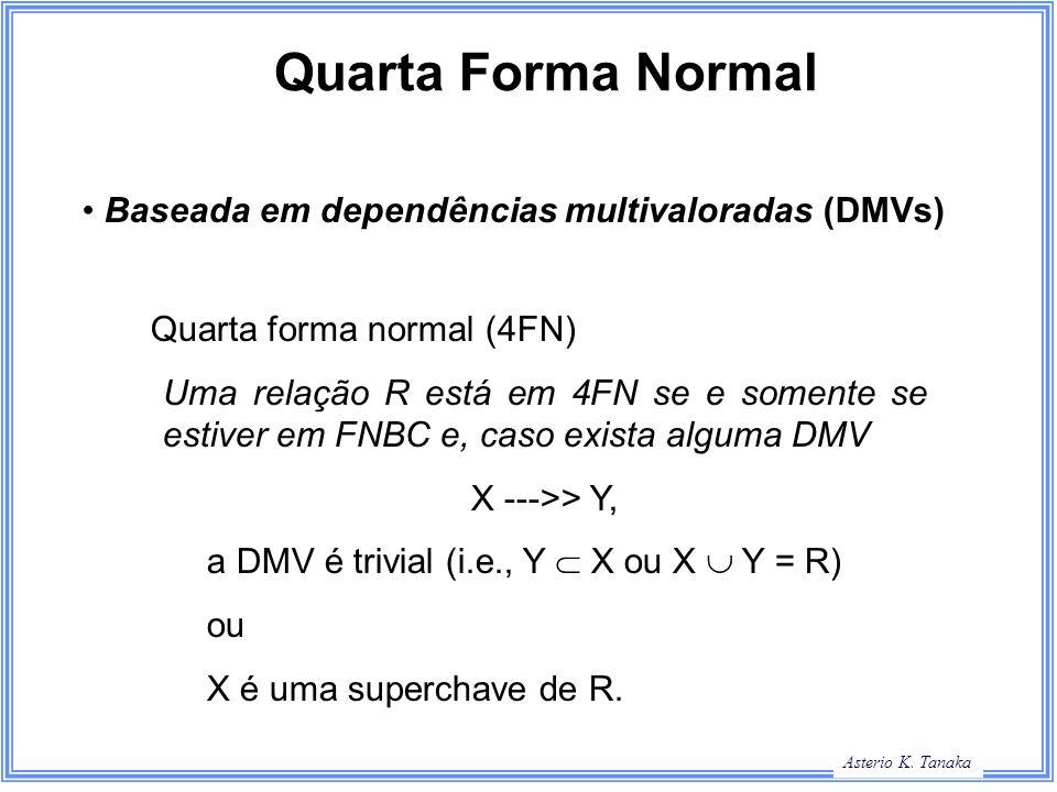 George Hamilton Slide Title Asterio K. Tanaka Quarta Forma Normal Baseada em dependências multivaloradas (DMVs) Quarta forma normal (4FN) Uma relação