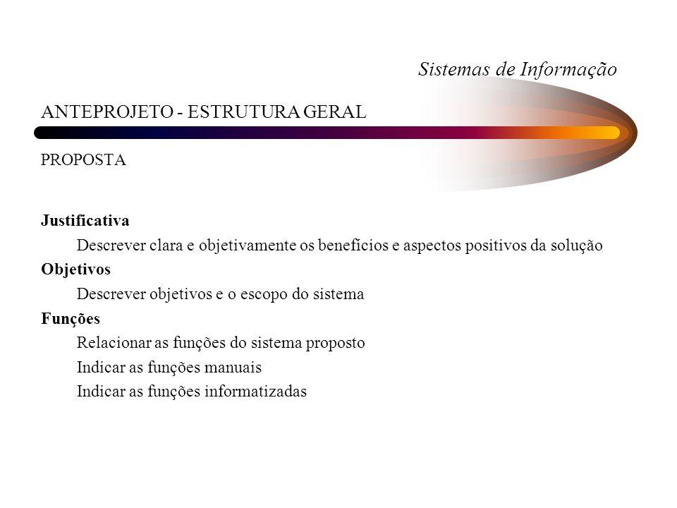 Sistemas de Informação ANTEPROJETO - ESTRUTURA GERAL PROPOSTA Justificativa Descrever clara e objetivamente os benefícios e aspectos positivos da solu