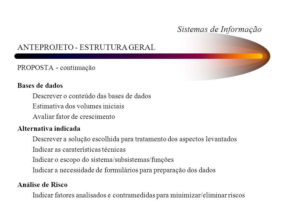 Sistemas de Informação ANTEPROJETO - ESTRUTURA GERAL PROPOSTA - continuação Bases de dados Descrever o conteúdo das bases de dados Estimativa dos volu