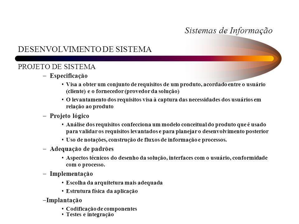 Sistemas de Informação DESENVOLVIMENTO DE SISTEMA PROJETO DE SISTEMA – Especificação Visa a obter um conjunto de requisitos de um produto, acordado en