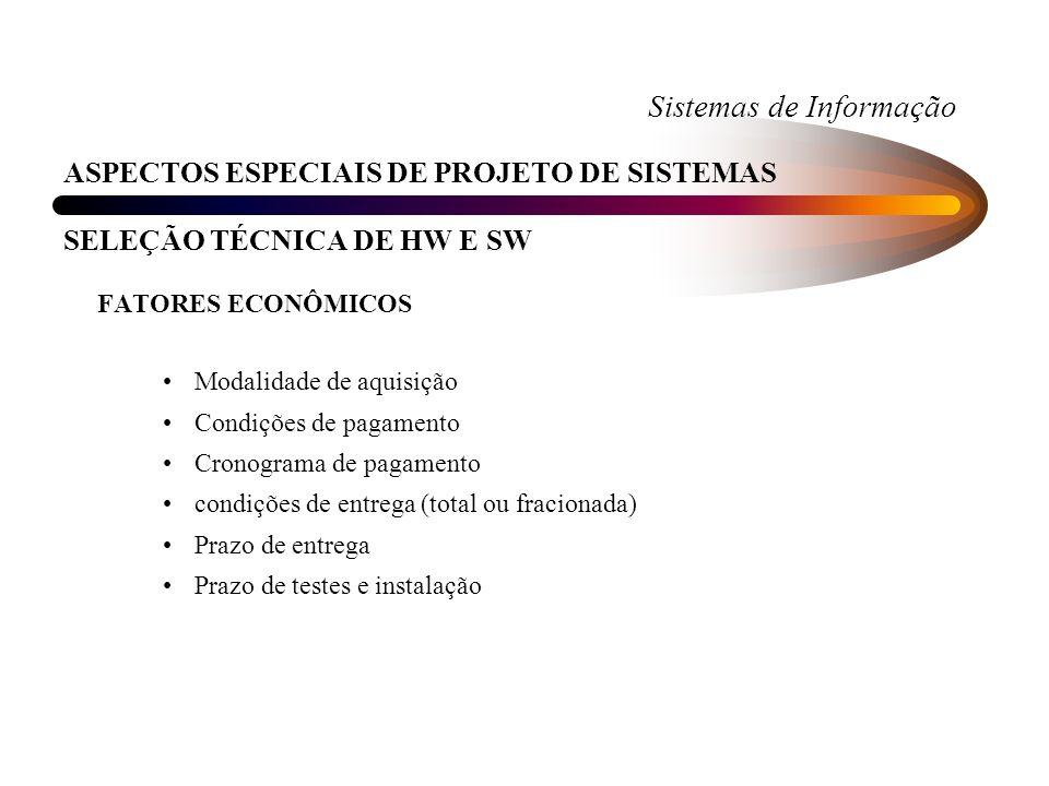 Sistemas de Informação ASPECTOS ESPECIAIS DE PROJETO DE SISTEMAS SELEÇÃO TÉCNICA DE HW E SW FATORES ECONÔMICOS Modalidade de aquisição Condições de pa