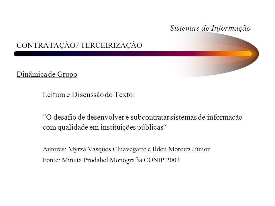 Sistemas de Informação CONTRATAÇÃO / TERCEIRIZAÇÃO Dinâmica de Grupo Leitura e Discussão do Texto: O desafio de desenvolver e subcontratar sistemas de