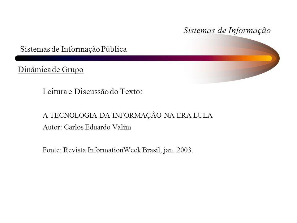 Sistemas de Informação Sistemas de Informação Pública Dinâmica de Grupo Leitura e Discussão do Texto: A TECNOLOGIA DA INFORMAÇÃO NA ERA LULA Autor: Ca